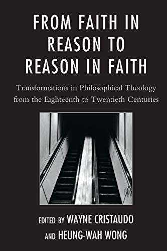 9780761854906: From Faith in Reason to Reason in Faith: Transformations in Philosophical Theology from the Eighteenth to Twentieth Centuries
