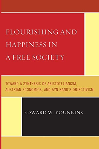 9780761855293: Flourishing and Happiness in a Free Society: Toward a Synthesis of Aristotelianism, Austrian Economics, and Ayn Rand's Objectivism