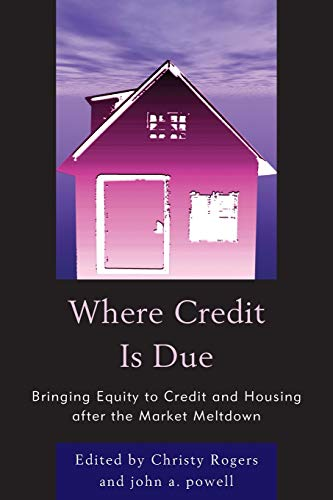 Where Credit is Due: Bringing Equity to Credit and Housing After the Market Meltdown (9780761856061) by Powell, John A.