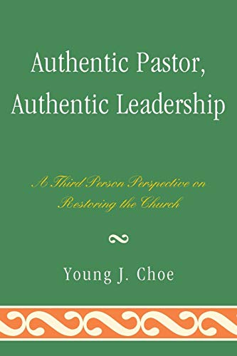 9780761857600: Authentic Pastor, Authentic Leadership: A Third Person Perspective on Restoring the Church