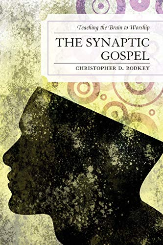 9780761857860: The Synaptic Gospel: Teaching the Brain to Worship