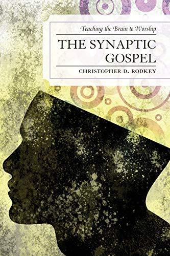 9780761857860: The Synaptic Gospel: Teaching the Brain to Worship