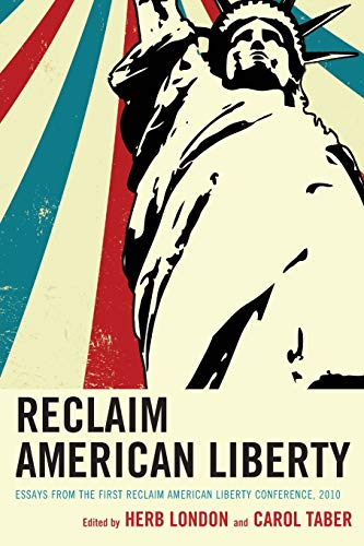 reclaim american liberty essays from the first  9780761857891 reclaim american liberty essays from the first reclaim american liberty conference 2010