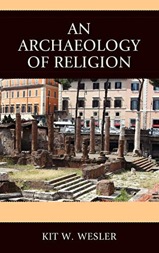 An Archaeology of Religion: Wesler, Kit W.
