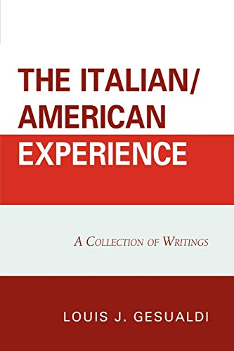 The Italian/American Experience: A Collection of Writings: Louis J. Gesualdi