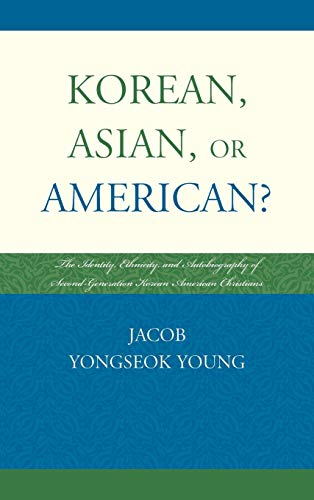9780761858744: Korean, Asian, or American?: The Identity, Ethnicity, and Autobiography of Second-Generation Korean American Christians