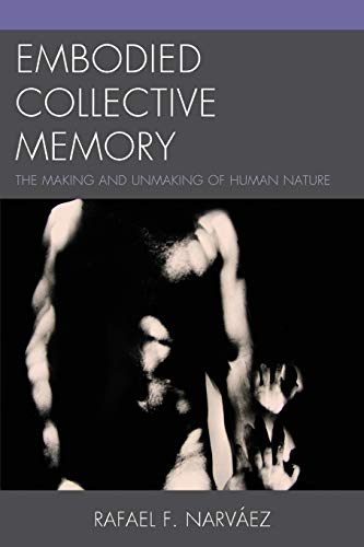9780761858799: Embodied Collective Memory: The Making and Unmaking of Human Nature