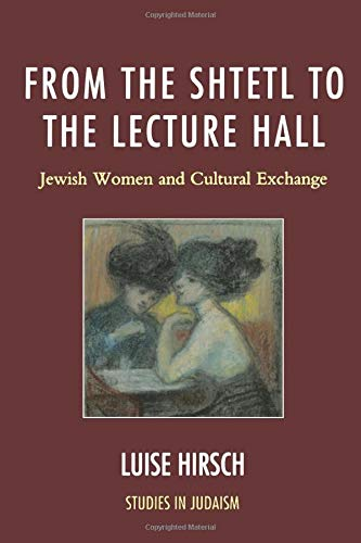 9780761859925: From the Shtetl to the Lecture Hall: Jewish Women and Cultural Exchange (Studies in Judaism)