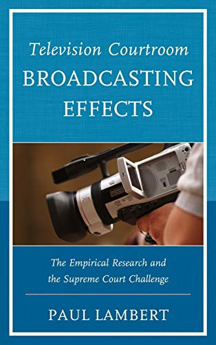 9780761860051: Television Courtroom Broadcasting Effects: The Empirical Research and the Supreme Court Challenge