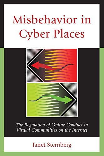 9780761860112: Misbehavior in Cyber Places: The Regulation of Online Conduct in Virtual Communities on the Internet
