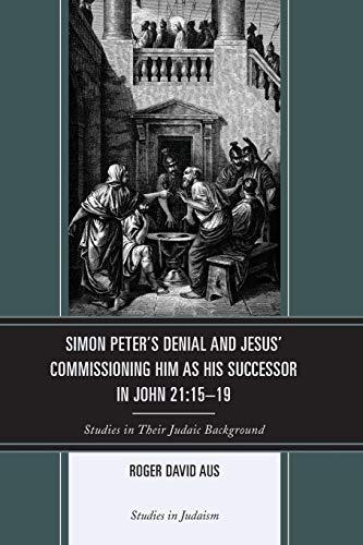 Simon Peter's Denial and Jesus' Commissioning Him As His Successor In John 21:15-19: ...
