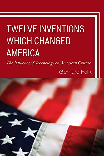 9780761860808: Twelve Inventions Which Changed America: The Influence of Technology on American Culture