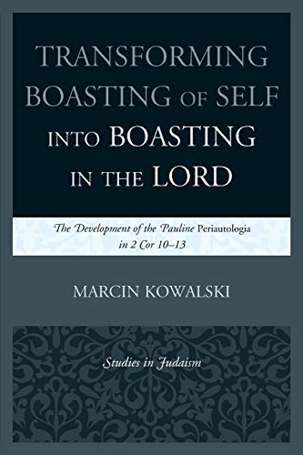 9780761861232: Transforming Boasting of Self into Boasting in the Lord: The Development of the Pauline Periautologia in 2 Cor 10–13 (Studies in Judaism)