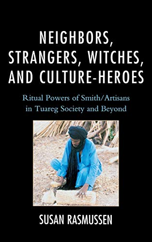 9780761861485: Neighbors, Strangers, Witches, and Culture-Heroes: Ritual Powers of Smith/Artisans in Tuareg Society and Beyond