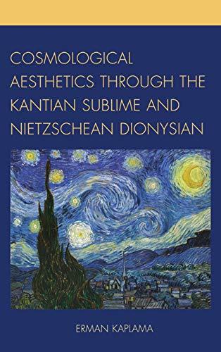 9780761861560: Cosmological Aesthetics Through the Kantian Sublime and Nietzschean Dionysian