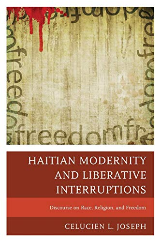 9780761862567: Haitian Modernity and Liberative Interruptions: Discourse on Race, Religion, and Freedom
