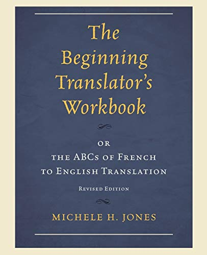 Beginning Translators Workbookpb 9780761863168 This workbook combines methodology and practice for beginning translators with a solid proficiency in French. It assumes a linguistic ap
