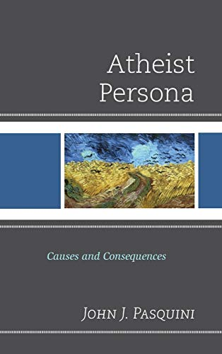 9780761863304: Atheist Persona: Causes and Consequences