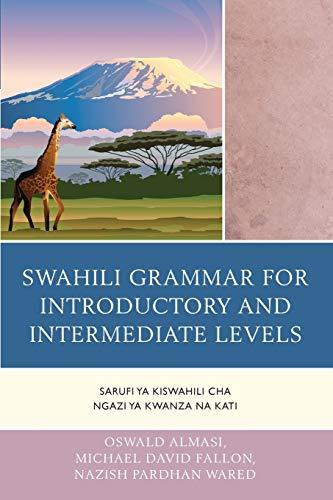 Swahili Grammar for Introductory and Intermediate Levels: Sarufi ya Kiswahili cha Ngazi ya Kwanza ...