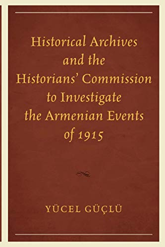 Historical Archives and the Historians' Commission to Investigate the Armenian Events of 1915 ...