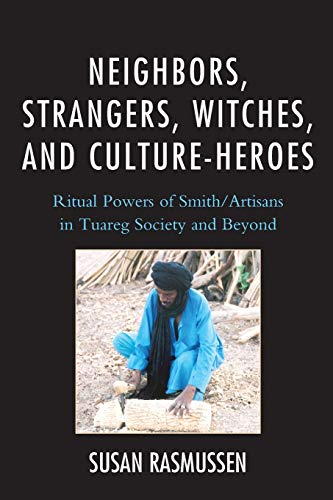 9780761865926: Neighbors, Strangers, Witches, and Culture-Heroes: Ritual Powers of Smith/Artisans in Tuareg Society and Beyond