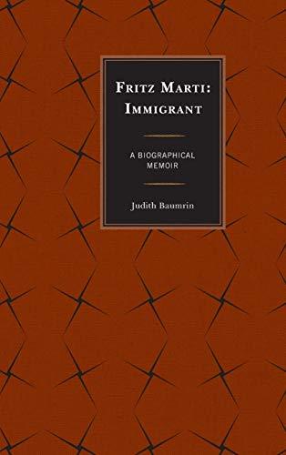 9780761865988: Fritz Marti: Immigrant, A Biographical Memoir