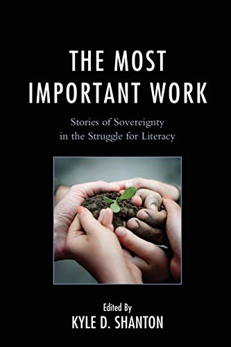 9780761866022: The Most Important Work: Stories of Sovereignty in the Struggle for Literacy