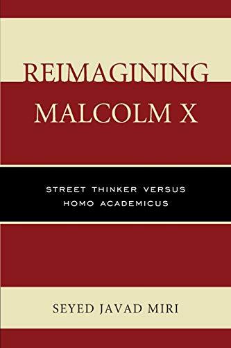 9780761866077: Reimagining Malcolm X: Street Thinker versus Homo Academicus