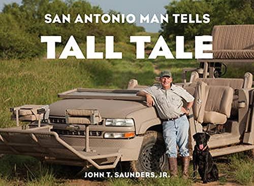 San Antonio Man Tells Tall Tale (Hardcover): John T. Saunders