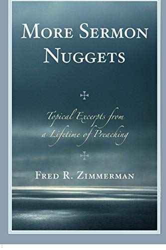 More Sermon Nuggets: Topical Excerpts from a: Zimmerman, Fred R.