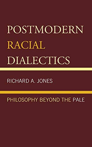 9780761866800: Postmodern Racial Dialectics: Philosophy Beyond the Pale