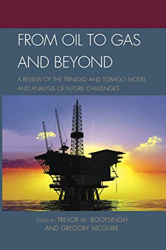 From Oil to Gas and Beyond: A Review of the Trinidad and Tobago Model and Analysis of Future ...