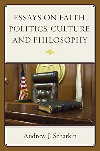 ESSAYS ON FAITH POLITICS CULTURE & PHILO: SCHATKIN, ANDREW J.