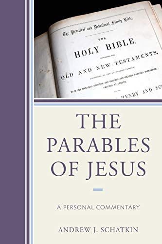 The Parables of Jesus: A Personal Commentary: Andrew J. Schatkin