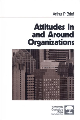Attitudes In and Around Organizations (Foundations for Organizational Science): Arthur P. Brief