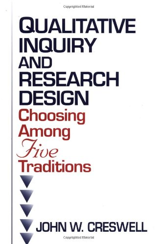 Qualitative Inquiry and Research Design: Choosing Among Five Traditions: Creswell, John W.