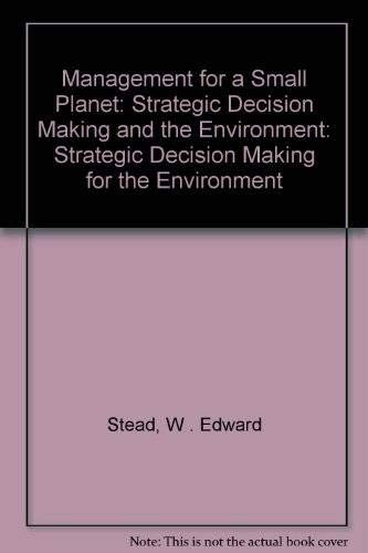 Management for a Small Planet: Strategic Decision Making and the Environment: Stead, W . Edward