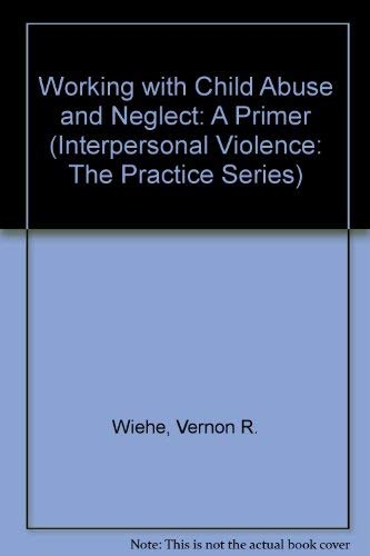 9780761903482: Working with Child Abuse and Neglect: A Primer (Interpersonal Violence: The Practice Series)