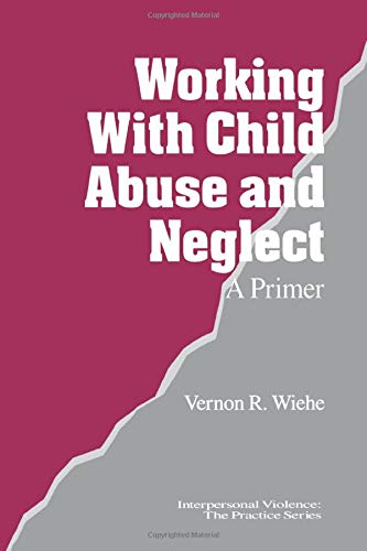 9780761903499: Working with Child Abuse and Neglect: A Primer (Interpersonal Violence: The Practice Series)