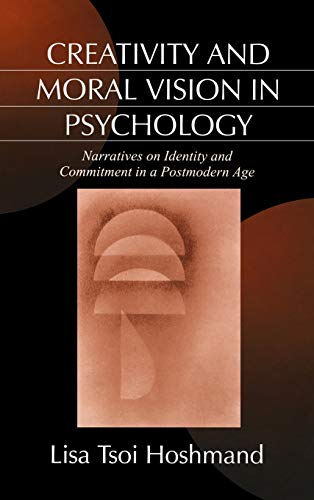9780761903772: Creativity and Moral Vision in Psychology: Narratives on Identity and Commitment in a Postmodern Age