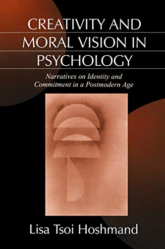 9780761903789: Creativity and Moral Vision in Psychology: Narratives on Identity and Commitment in a Postmodern Age