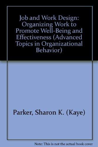 9780761904199: Job and Work Design: Organizing Work to Promote Well-Being and Effectiveness (Advanced Topics in Organizational Behavior)