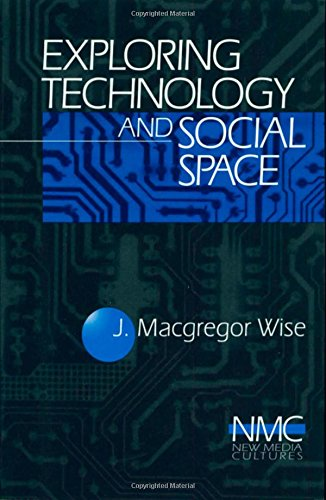 Exploring Technology and Social Space (New Media Cultures): Wise, J. (John) Macgregor
