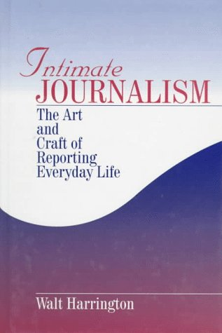 9780761905868: Intimate Journalism: The Art and Craft of Reporting Everyday Life