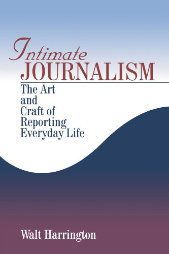 9780761905875: Intimate Journalism: The Art and Craft of Reporting Everyday Life