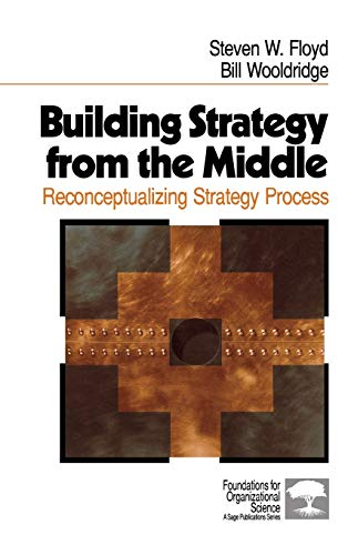 9780761906445: Building Strategy from the Middle: Reconceptualizing Strategy Process (Foundations for Organizational Science)