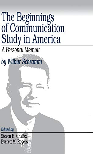 The Beginnings of Communication Study in America: Schramm, Wilbur; Rogers,