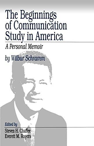 The Beginnings of Communication Study in America: Wilbur L. Schramm;