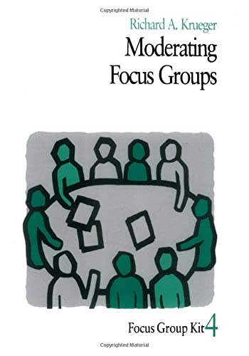 Moderating Focus Groups: Vol 4: Richard A. Krueger