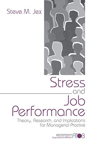 Stress and Job Performance: Theory, Research, and Implications for Managerial Practice (Advanced ...